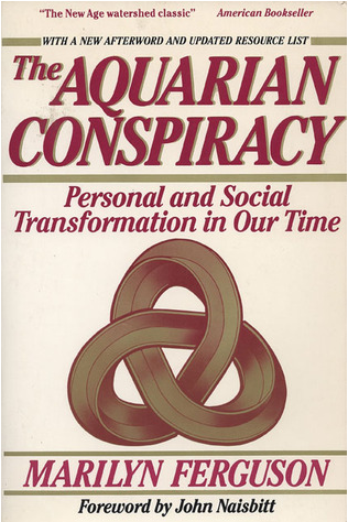 The Aquarian Conspiracy, a book by Marilyn Ferguson